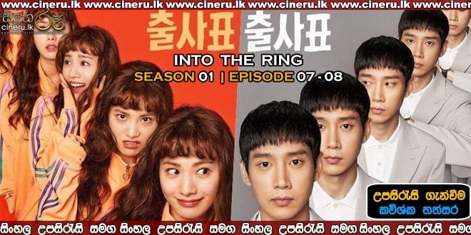 Into The Ring E07- E08 Sinhala Sub