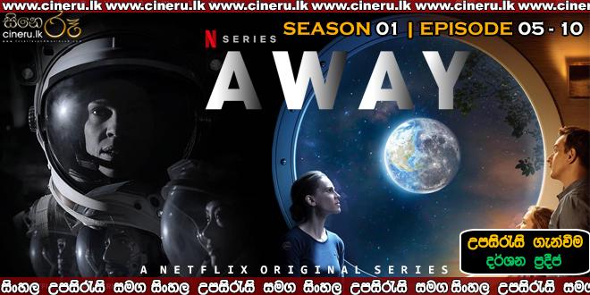 Away 2020 E05-E10 Sinhala Sub